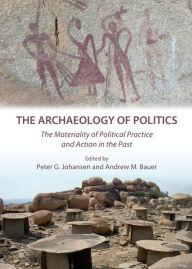 the_archaeology_of_politics book cover image